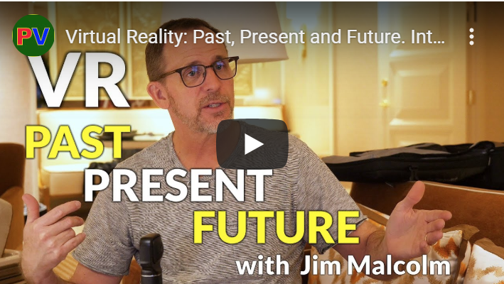 Virtual Reality: Past, Present and Future. Interview with Jim Malcolm.